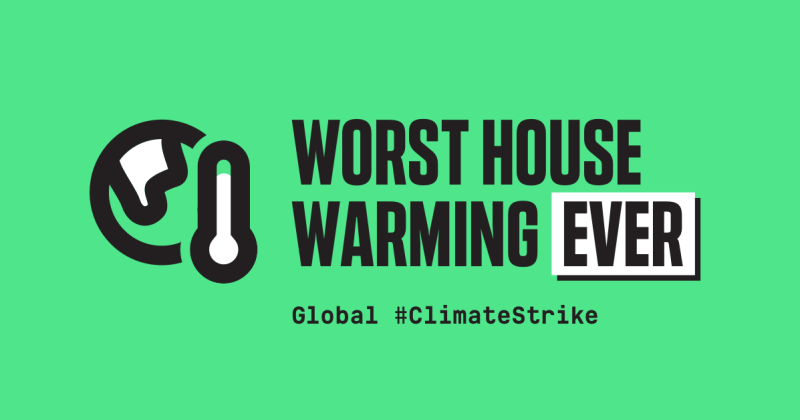 "Banner displaying the text ""Worst house warming ever: Global #ClimateStrike."""
