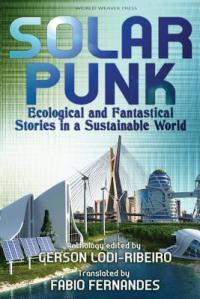 Book cover of Solarpunk by Fabio Fernandes, Gerson Lodi-Ribeiro, and Carlos Orsi.