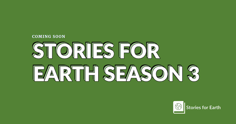 """An image of text in all capital letters that reads, """"Stories for Earth Season 3"""" against a green background."""